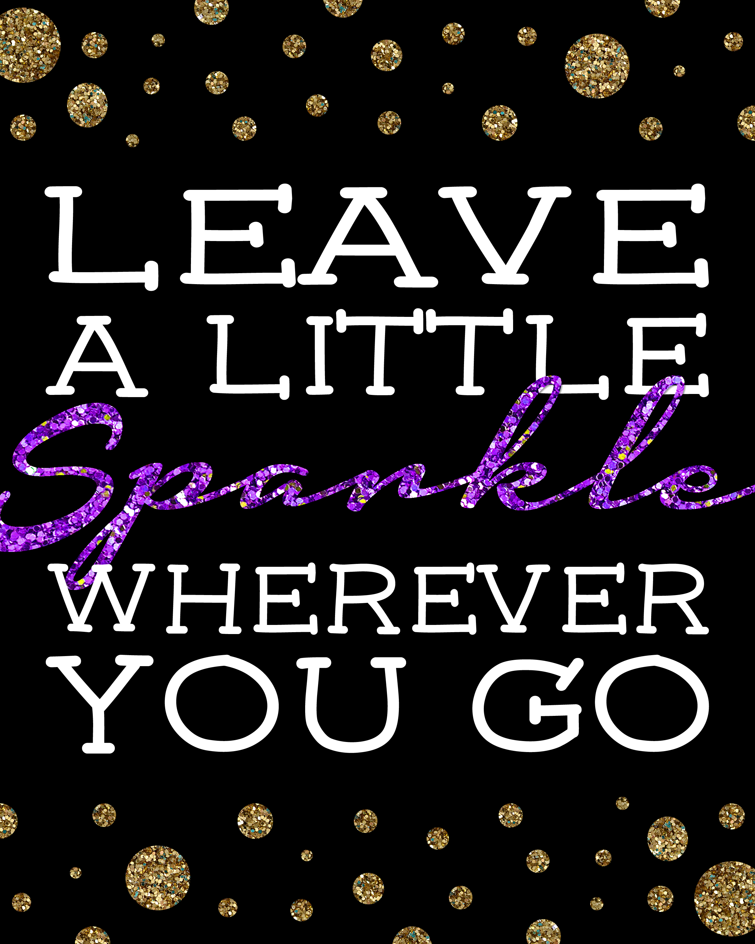 Free Printable Leave a Little Sparkle Wherever You Go ...