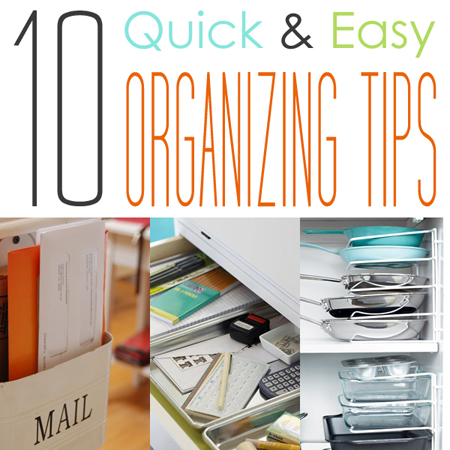 10 Quick & Easy Organizing Tips