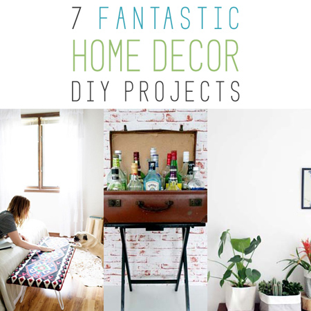 7 Fantastic Home Decor DIY Projects