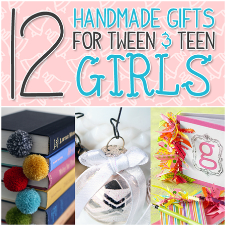 A Dozen Handmade Gifts for Tween & Teen Girls - The ...