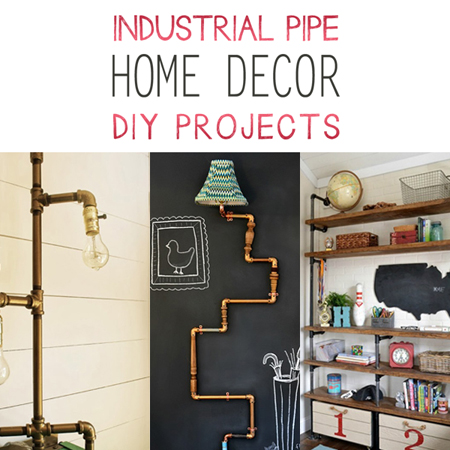 Industrial Pipe Home Decor DIY Projects