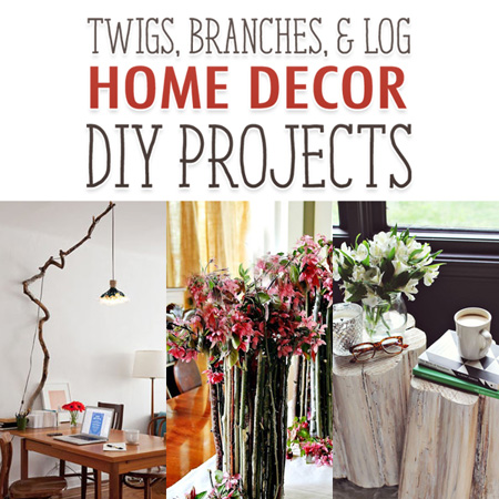 Twigs Branches and Log Home Decor DIY Projects
