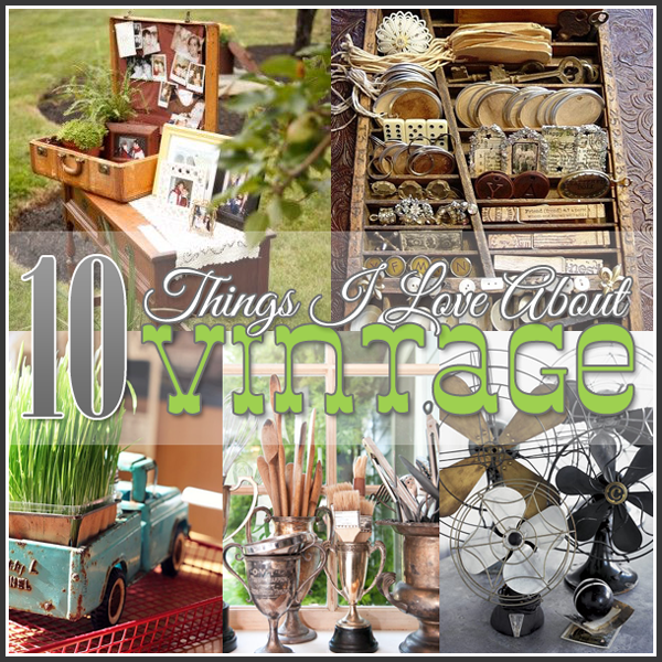 10 Things I love about VINTAGE and the winner of the Home Depot Card!