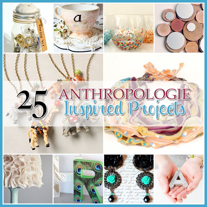 25 anthropologie inspired projects