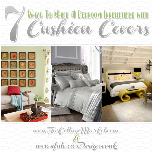7 Ways To Make A Bedroom Irresistible with Cushion Covers