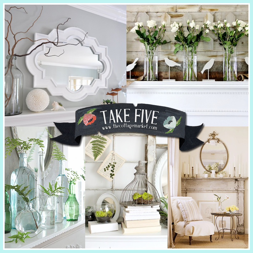Take 5: Magical Mantles with a Cottage Fresh Touch