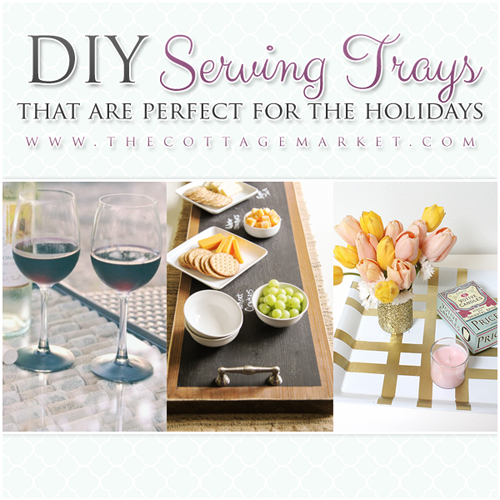 DIY Serving Trays that are Perfect for the Holidays