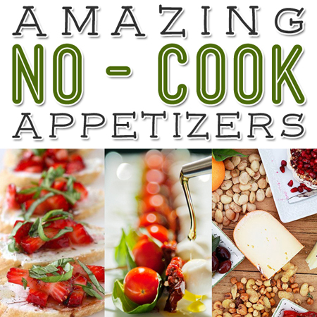 Amazing NO-Cook Appetizers