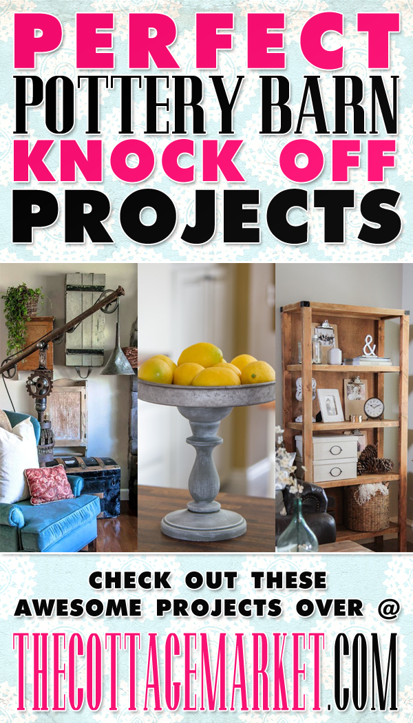 A collection of Pottery Barn Knock Off Projects from The Cottage Market