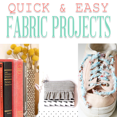 Quick & Easy Fabric Projects