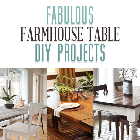 Fabulous Farmhouse Table DIY Projects