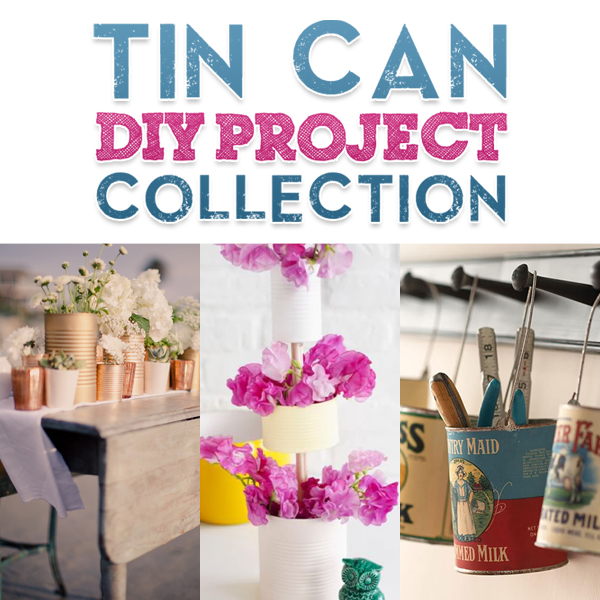 Tin Can DIY Project Collection