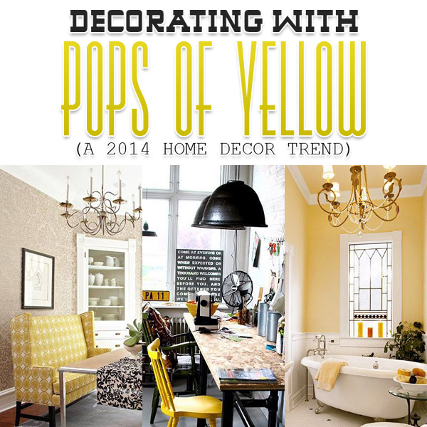 Decorating With Pops Of Yellow A 2014 Home Decor Trend