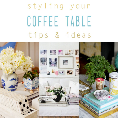 Styling Your Coffee Table Tips & Ideas