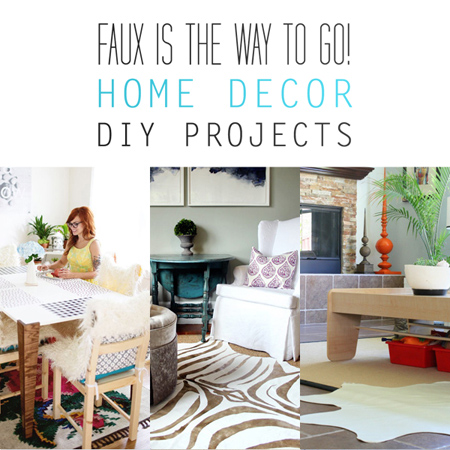 Faux is the Way to Go Home Decor DIY Projects