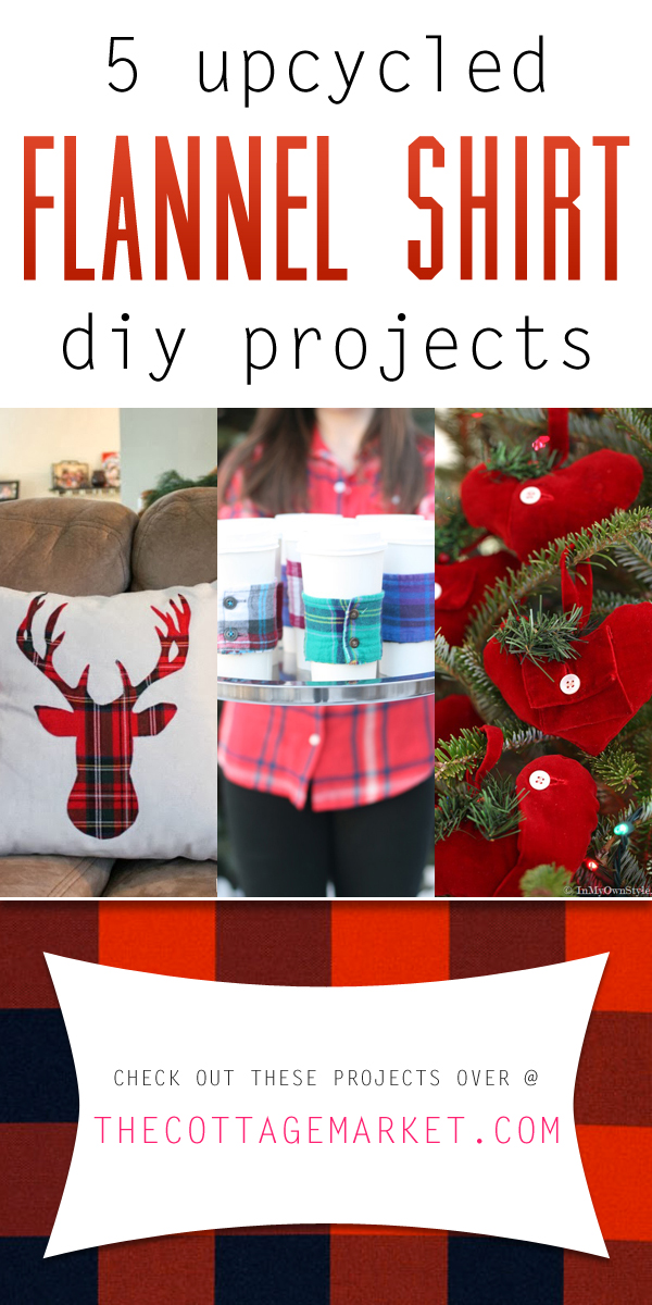 5 Upcycled Flannel Shirt Diy Projects The Cottage Market
