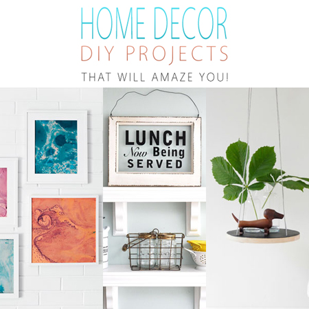Home Decor DIY Projects That Will Amaze You