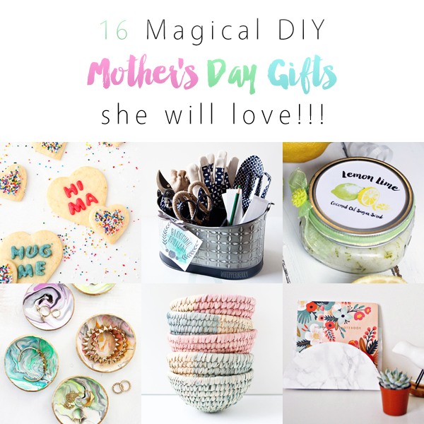 16 Magical DIY Mother's Day Gifts she will love!