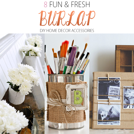 8 Fun and Fresh Burlap DIY Projects
