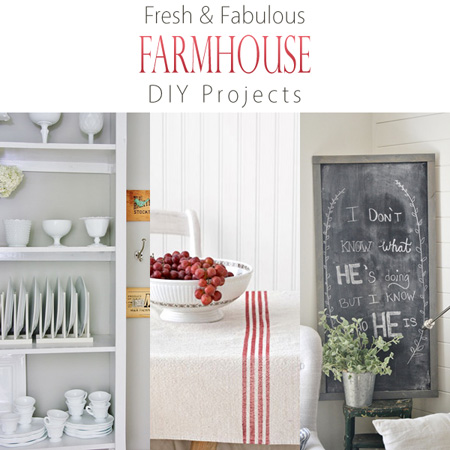 Fresh and Fabulous Farmhouse DIY Projects