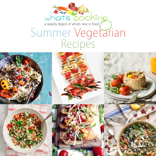 Whats Cooking Summer Vegetarian Recipes