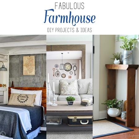 Fabulous Farmhouse DIY's and Ideas