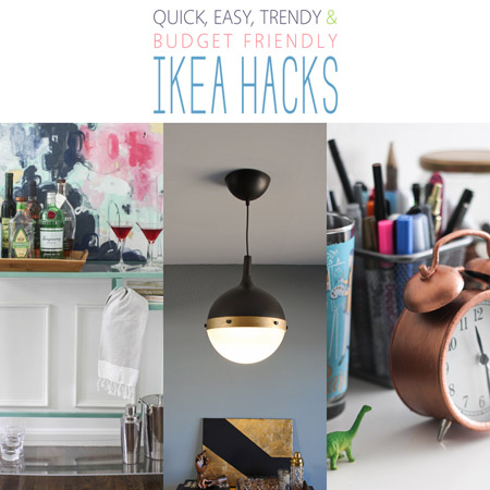 Quick, Easy, Trendy and Budget Friendly IKEA Hacks