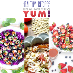 Healthy Recipes that will make you say YUM!