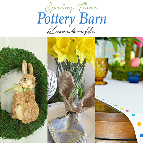 Spring Time Pottery Barn Knock-offs