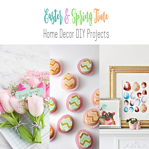 Easter and Spring Home Decor DIY Projects