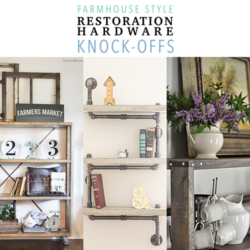 Farmhouse Style Restoration Hardware Knock-offs