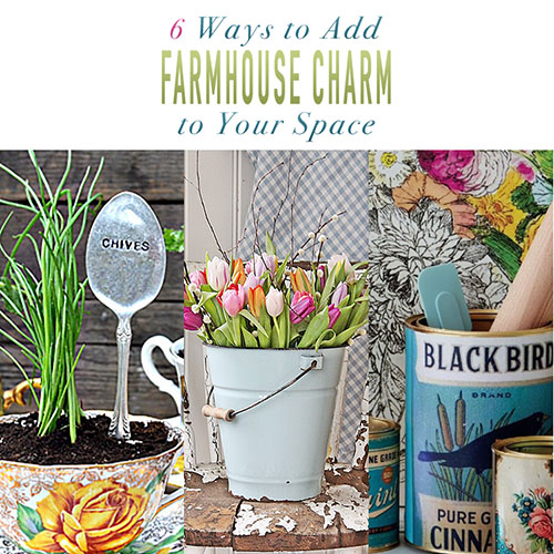 6 Ways to Add Farmhouse Charm to Your Space
