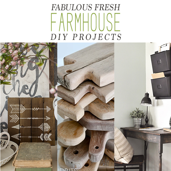 Fabulous Fresh Farmhouse DIY Projects
