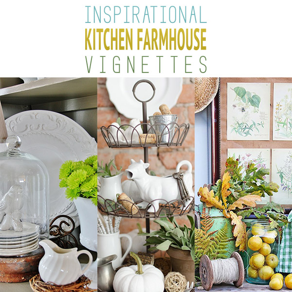 Inspirational Kitchen Farmhouse Vignettes