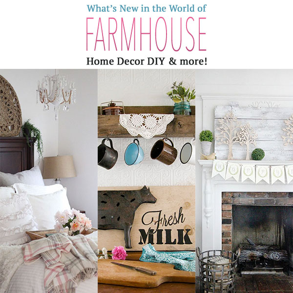 What's New in the World of Farmhouse Home Decor DIY & More
