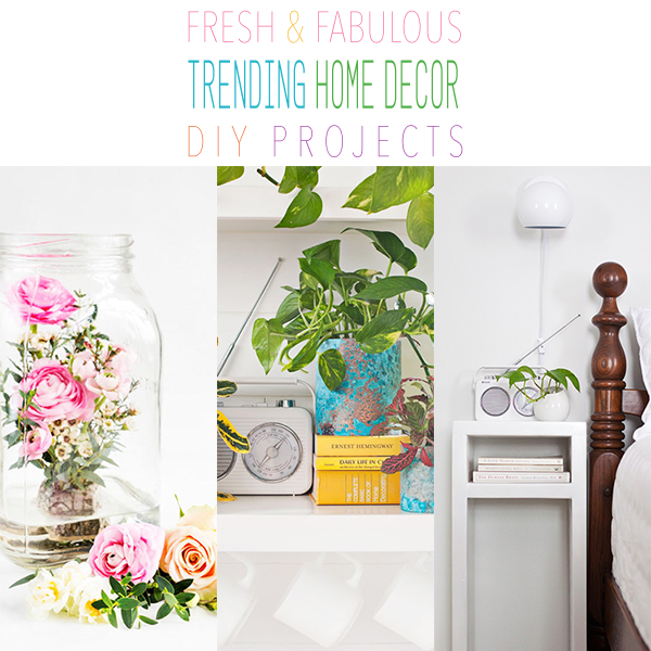 Fresh and Fabulous Trending Home Decor DIY Projects