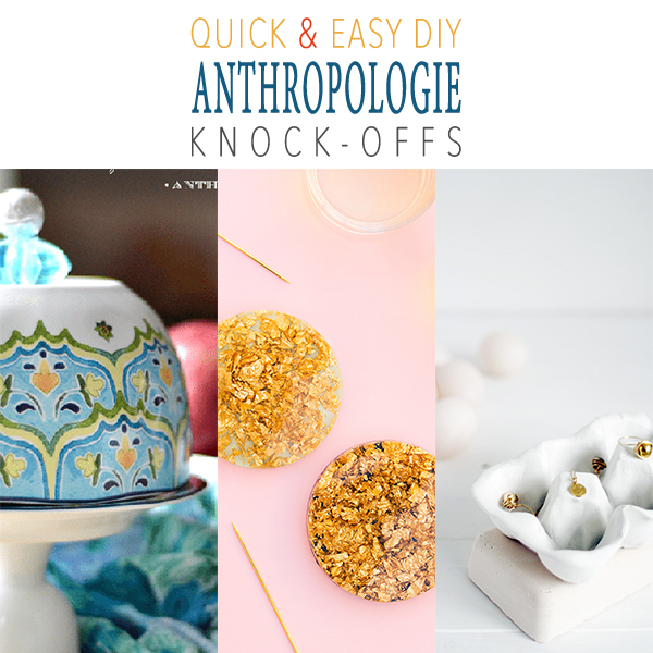 Quick and Easy DIY Anthropologie Knock-Offs