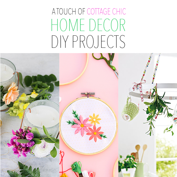 15 A Touch of Cottage Chic Home Decor DIY Projects