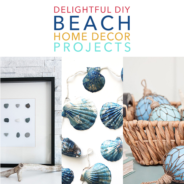 Home Decor Diy Projects: Delightful DIY Beach Home Decor Projects