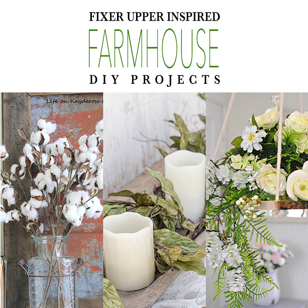 Fixer Upper Inspired Farmhouse DIY Projects