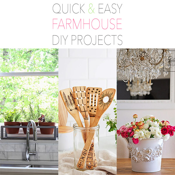 Quick and Easy Farmhouse DIY Projects