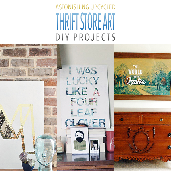 Astonishing Upcycled Thrift Store Art DIY Projects