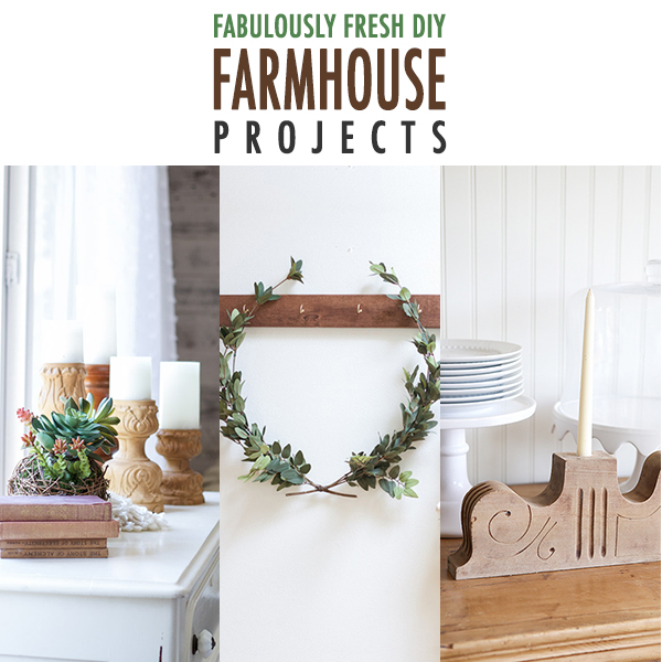 Fabulously Fresh DIY Farmhouse Projects