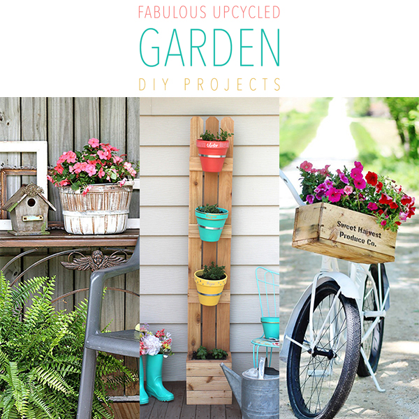 Fabulous Upcycled Garden DIY Projects