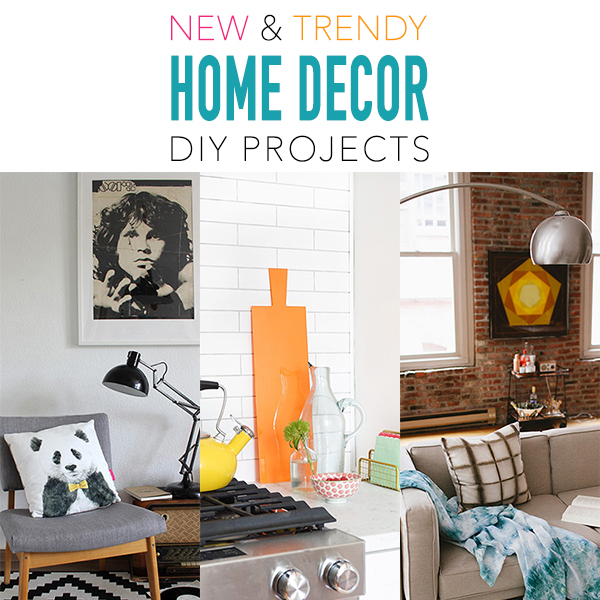 New and Trendy Home Decor Projects