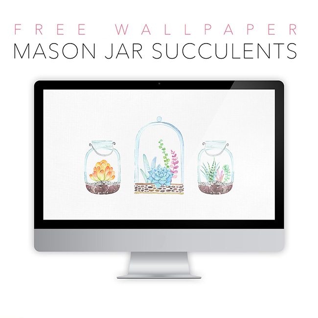 Free Desktop Wallpaper /// Mason Jar Succulents