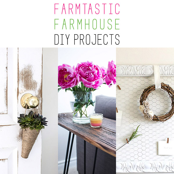 Farmtastic Farmhouse DIY Projects
