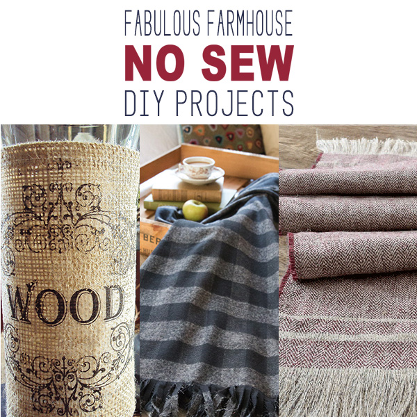 Fabulous Farmhouse No Sew DIY Projects