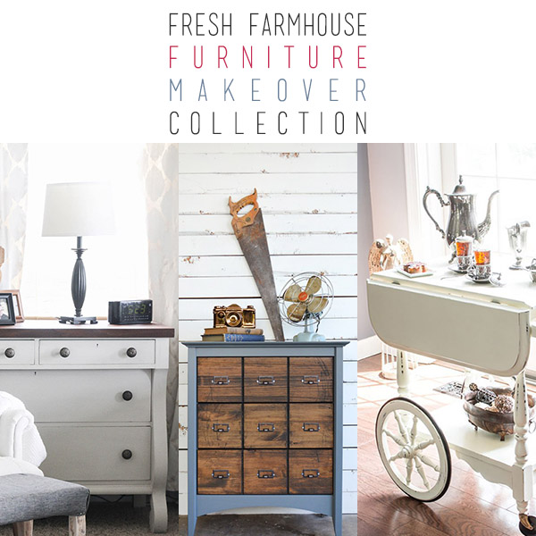 Fresh Farmhouse Furniture Makeover Collection
