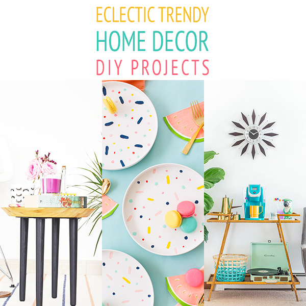 Eclectic Trendy Home Decor DIY Projects